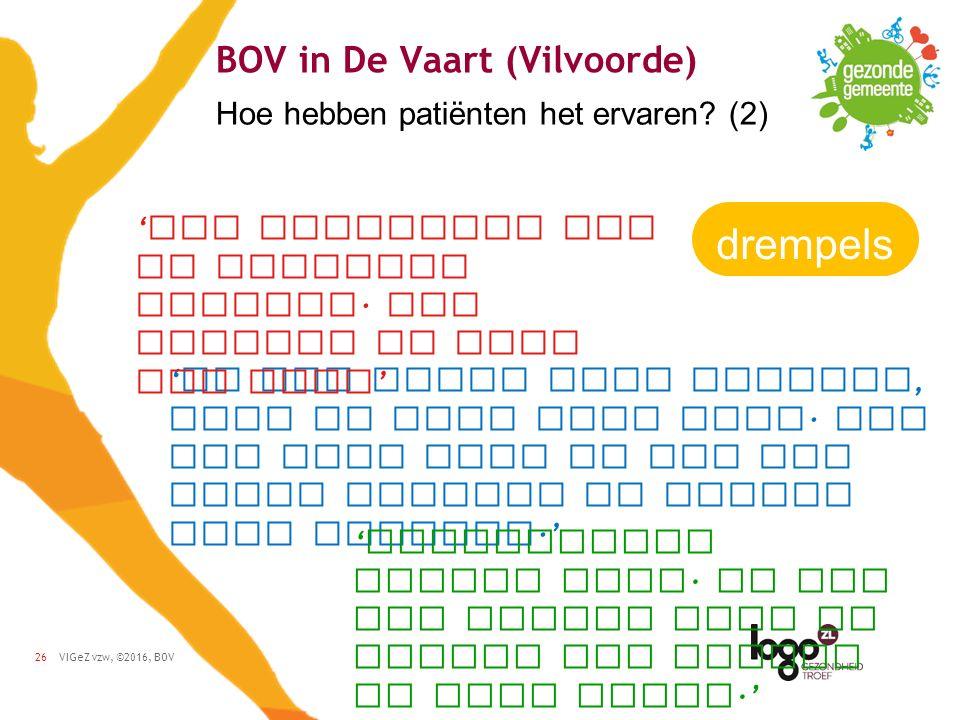 VIGeZ vzw, ©2016, BOV26 BOV in De Vaart (Vilvoorde) Hoe hebben patiënten het ervaren.