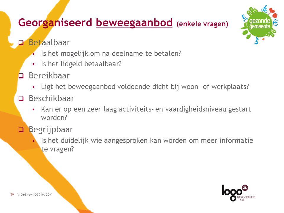 VIGeZ vzw, ©2016, BOV30 Georganiseerd beweegaanbod (enkele vragen)  Betaalbaar  Is het mogelijk om na deelname te betalen.