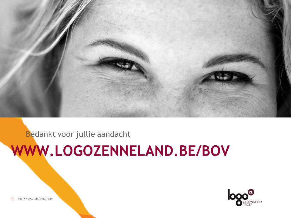 VIGeZ vzw, ©2016, BOV35 WWW.LOGOZENNELAND.BE/BOV Bedankt voor jullie aandacht