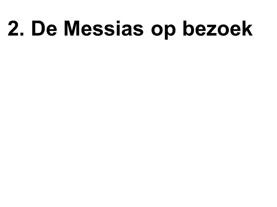 2. De Messias op bezoek