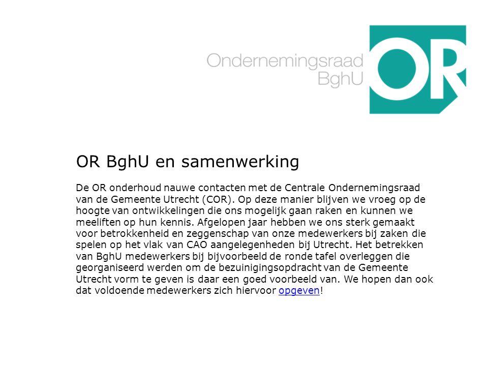 OR BghU en samenwerking De OR onderhoud nauwe contacten met de Centrale Ondernemingsraad van de Gemeente Utrecht (COR).