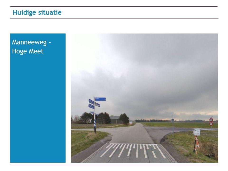 Huidige situatie Manneeweg – Hoge Meet