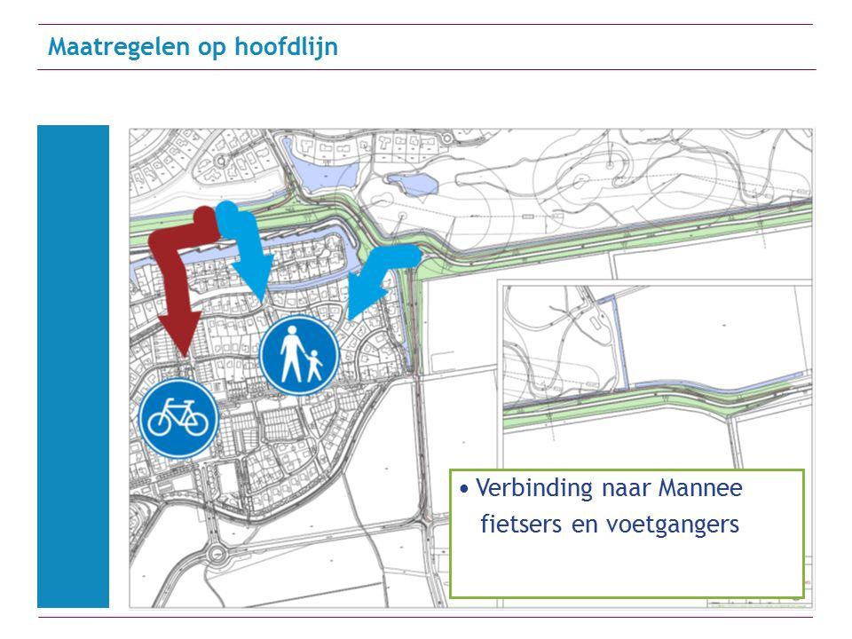 Maatregelen op hoofdlijn Verbinding naar Mannee fietsers en voetgangers
