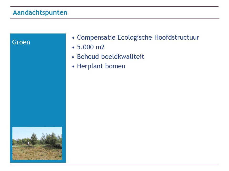 Compensatie Ecologische Hoofdstructuur 5.000 m2 Behoud beeldkwaliteit Herplant bomen Aandachtspunten Groen