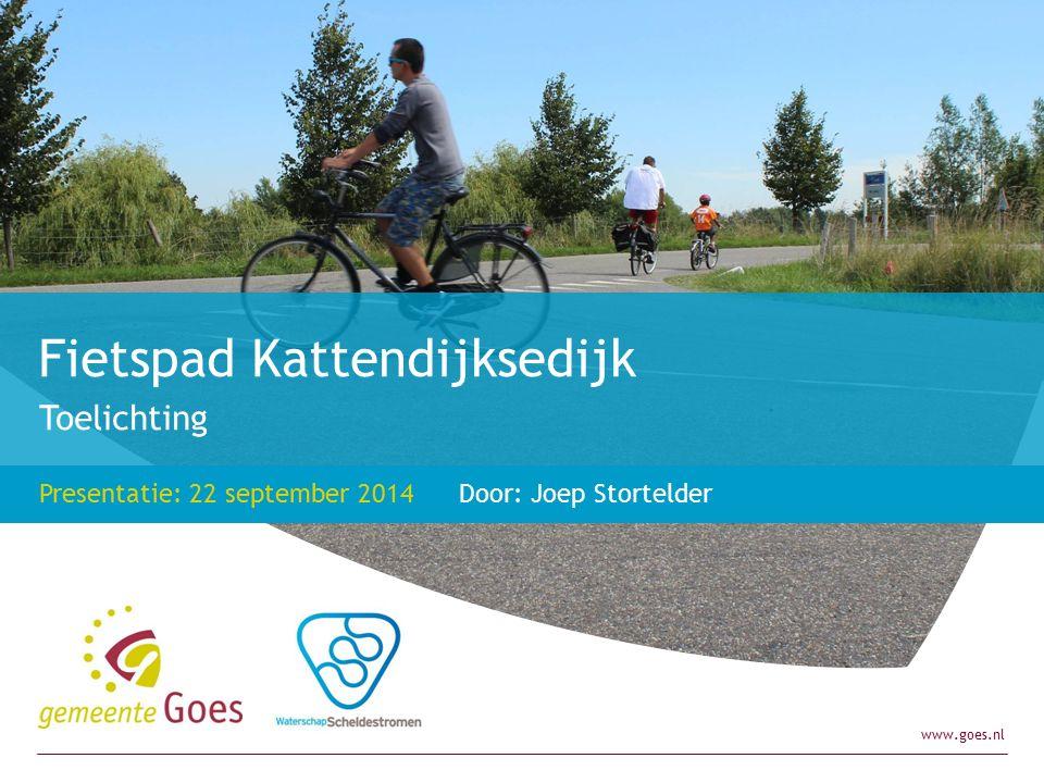 www.goes.nl Toelichting Fietspad Kattendijksedijk Presentatie: 22 september 2014 Door: Joep Stortelder