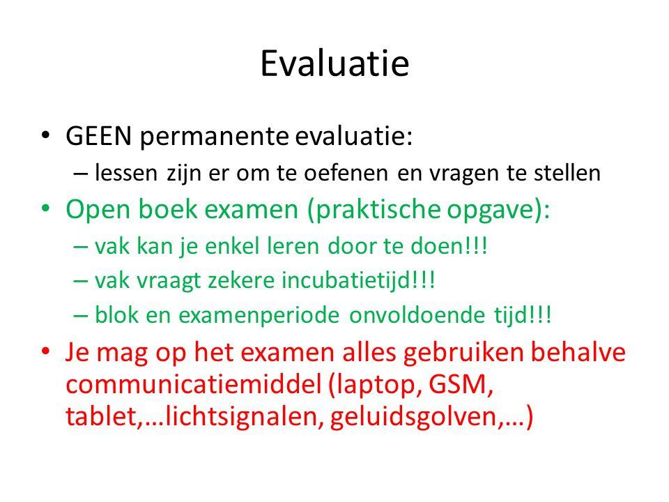 Evaluatie GEEN permanente evaluatie: – lessen zijn er om te oefenen en vragen te stellen Open boek examen (praktische opgave): – vak kan je enkel leren door te doen!!.