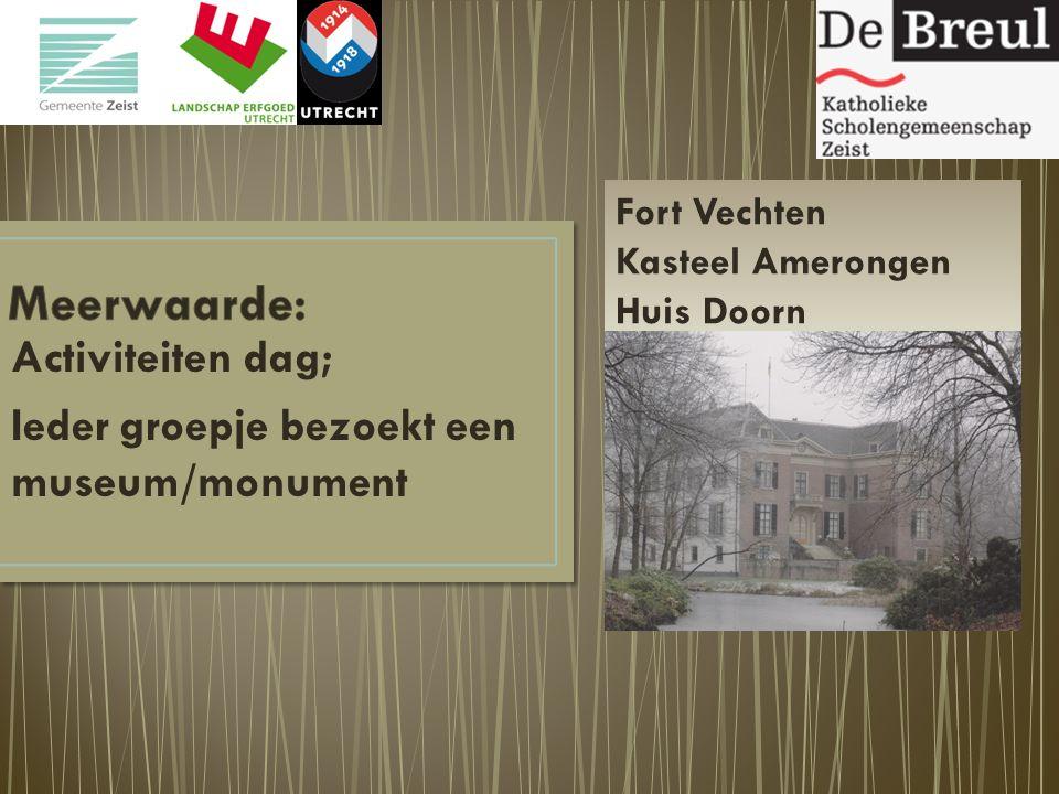 Activiteiten dag; Ieder groepje bezoekt een museum/monument Fort Vechten Kasteel Amerongen Huis Doorn