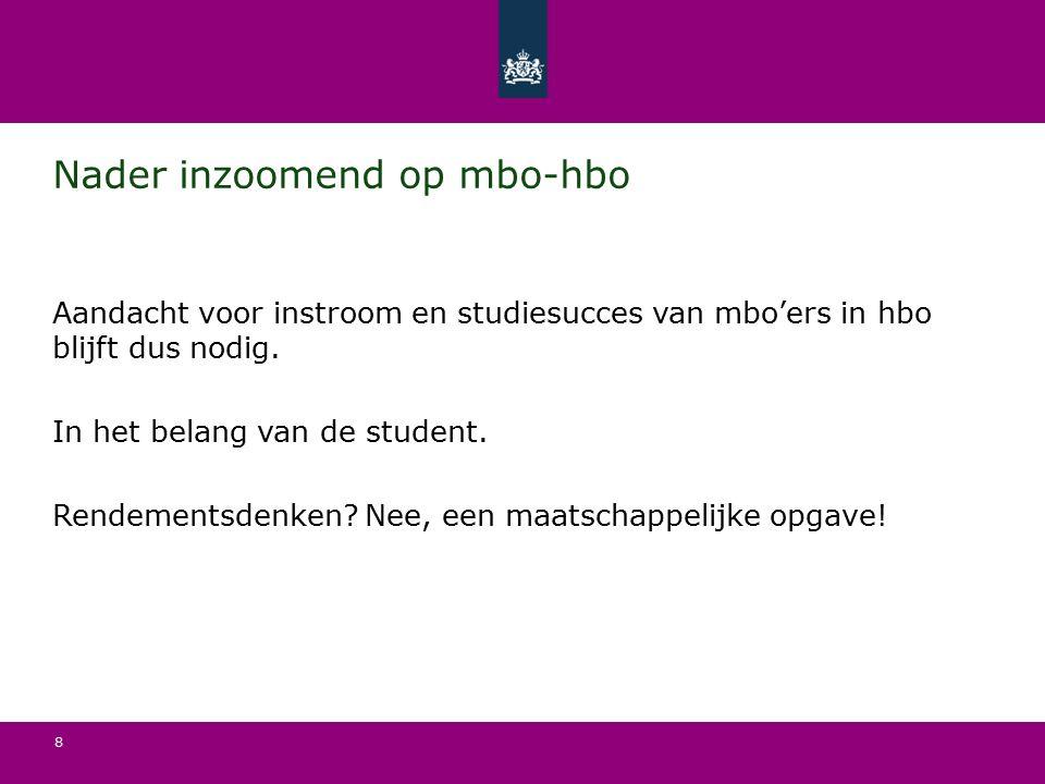 8 Nader inzoomend op mbo-hbo Aandacht voor instroom en studiesucces van mbo'ers in hbo blijft dus nodig.