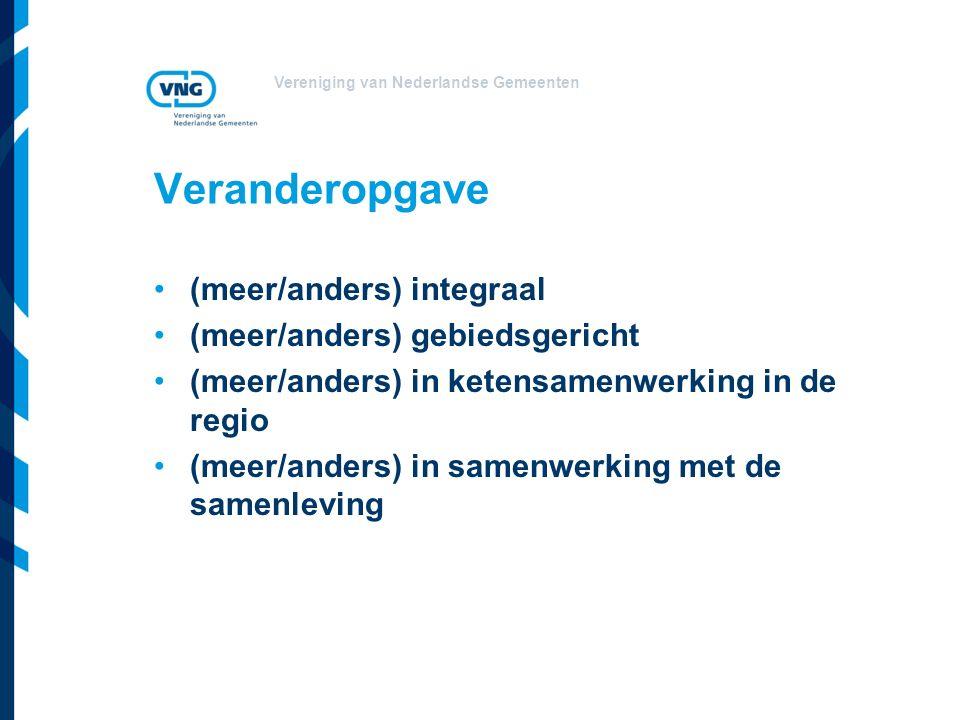 Vereniging van Nederlandse Gemeenten Veranderopgave (meer/anders) integraal (meer/anders) gebiedsgericht (meer/anders) in ketensamenwerking in de regio (meer/anders) in samenwerking met de samenleving