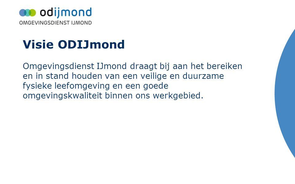 Visie ODIJmond Omgevingsdienst IJmond draagt bij aan het bereiken en in stand houden van een veilige en duurzame fysieke leefomgeving en een goede omg