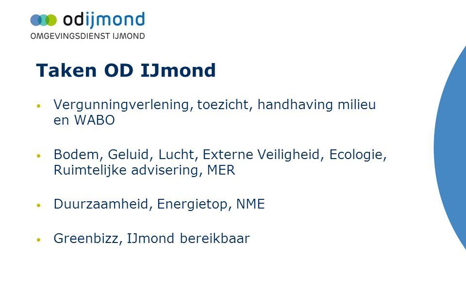 Taken OD IJmond Vergunningverlening, toezicht, handhaving milieu en WABO Bodem, Geluid, Lucht, Externe Veiligheid, Ecologie, Ruimtelijke advisering, M