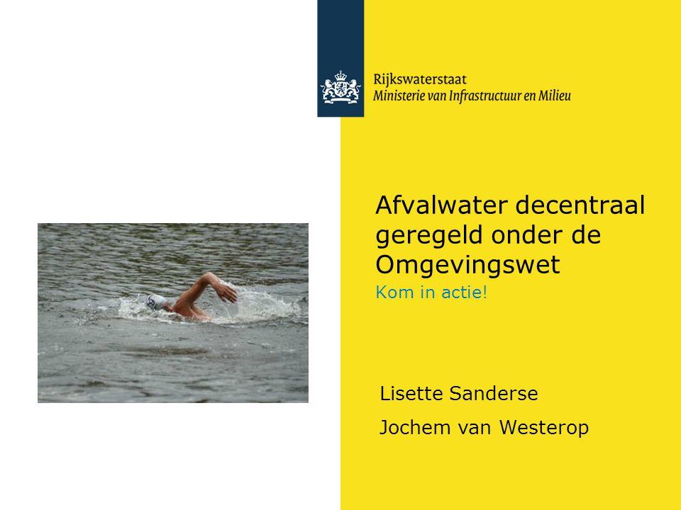 Afvalwater decentraal geregeld onder de Omgevingswet Kom in actie! Lisette Sanderse Jochem van Westerop