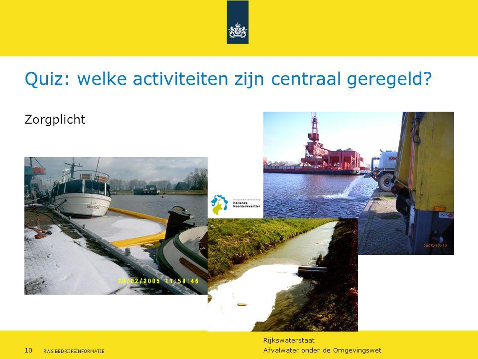 Rijkswaterstaat 10Afvalwater onder de Omgevingswet RWS BEDRIJFSINFORMATIE Quiz: welke activiteiten zijn centraal geregeld? Zorgplicht