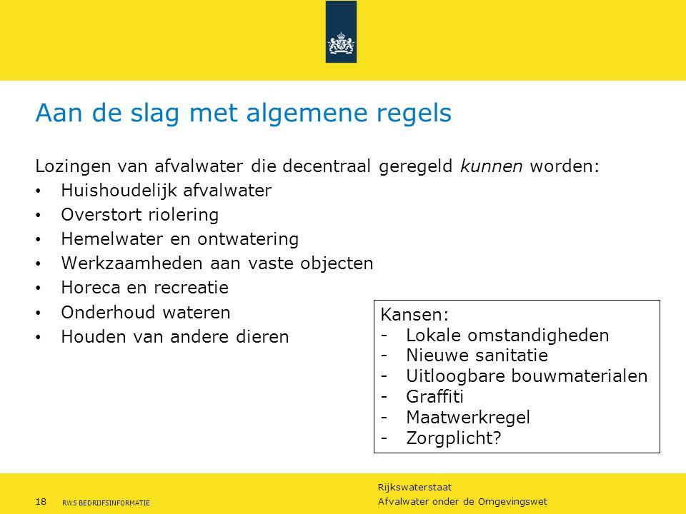 Rijkswaterstaat 18Afvalwater onder de Omgevingswet RWS BEDRIJFSINFORMATIE Aan de slag met algemene regels Lozingen van afvalwater die decentraal gereg