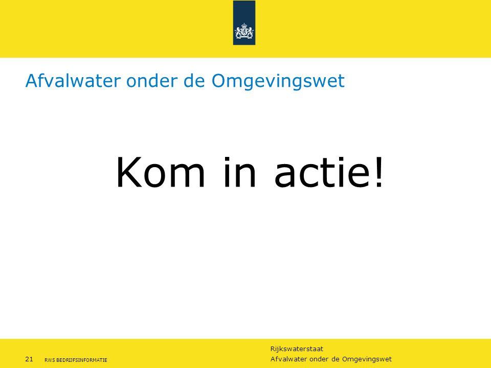 Rijkswaterstaat 21Afvalwater onder de Omgevingswet RWS BEDRIJFSINFORMATIE Afvalwater onder de Omgevingswet Kom in actie!