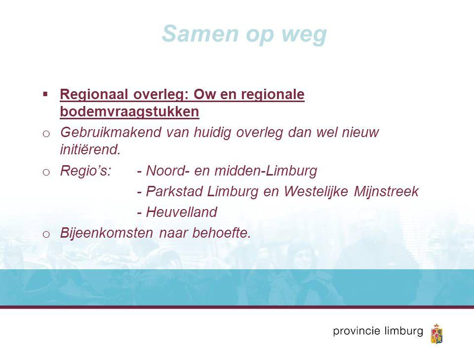 Samen op weg  Regionaal overleg: Ow en regionale bodemvraagstukken o Gebruikmakend van huidig overleg dan wel nieuw initiërend.