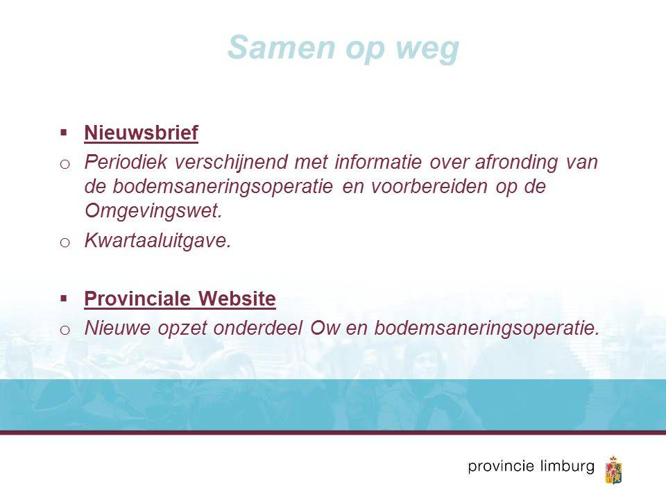 Samen op weg  Nieuwsbrief o Periodiek verschijnend met informatie over afronding van de bodemsaneringsoperatie en voorbereiden op de Omgevingswet.
