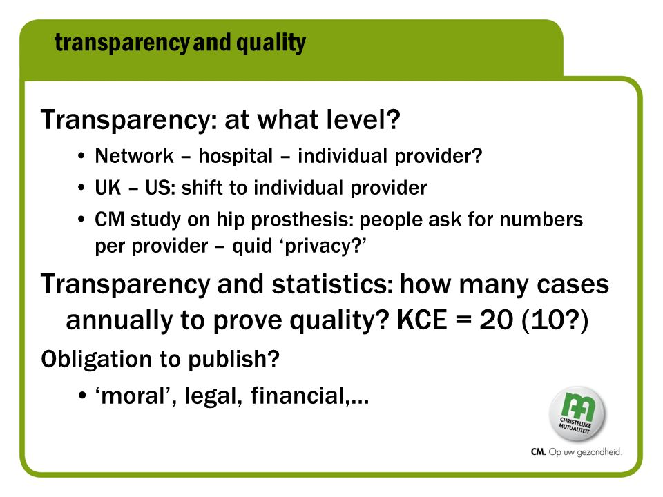 transparency and quality Transparency: at what level? Network – hospital – individual provider? UK – US: shift to individual provider CM study on hip