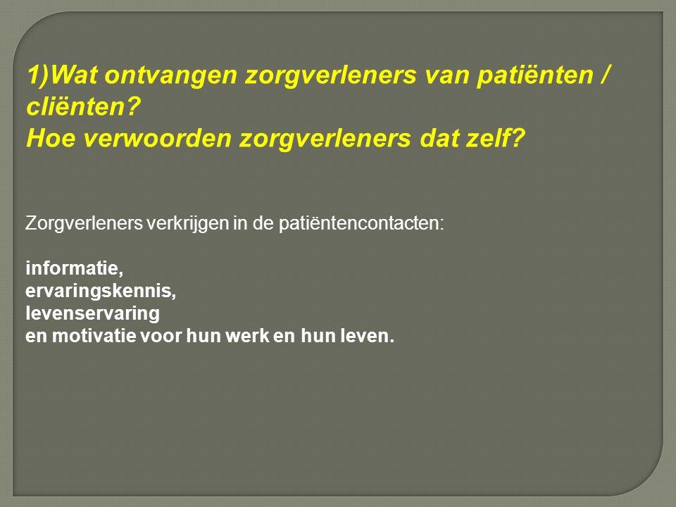 1)Wat ontvangen zorgverleners van patiënten / cliënten.