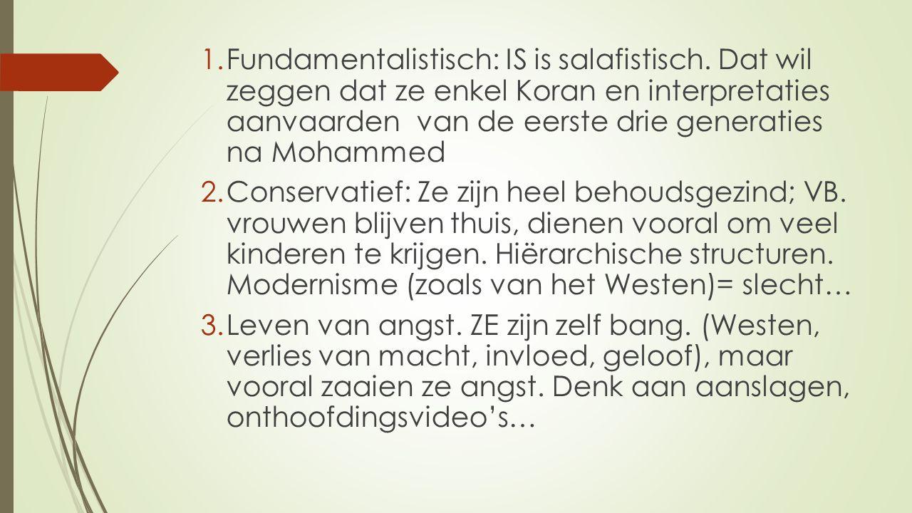 1.Fundamentalistisch: IS is salafistisch.