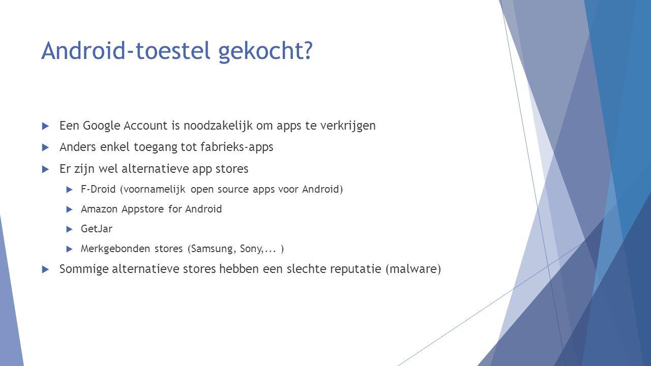 Android-toestel gekocht?  Een Google Account is noodzakelijk om apps te verkrijgen  Anders enkel toegang tot fabrieks-apps  Er zijn wel alternatiev