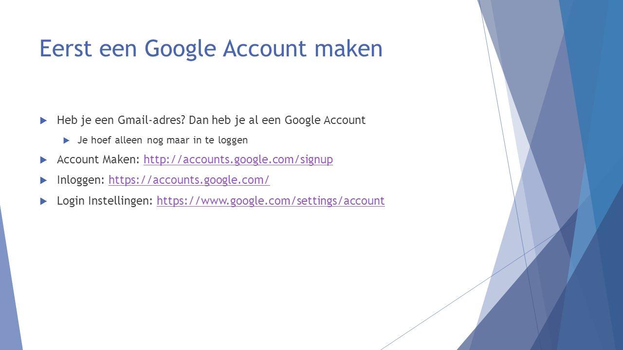 Eén Google Account voor al deze diensten  Gmail (de maildienst van Google)  Hangouts (communicatie zoals Skype)  Agenda (agenda bijhouden)  Drive (opslagruimte in de cloud)  Documenten (maken en bijhouden van documenten)  Play (apps voor je Android)  Youtube (videodienst)  Plus (sociaal medium zoals Facebook)  …