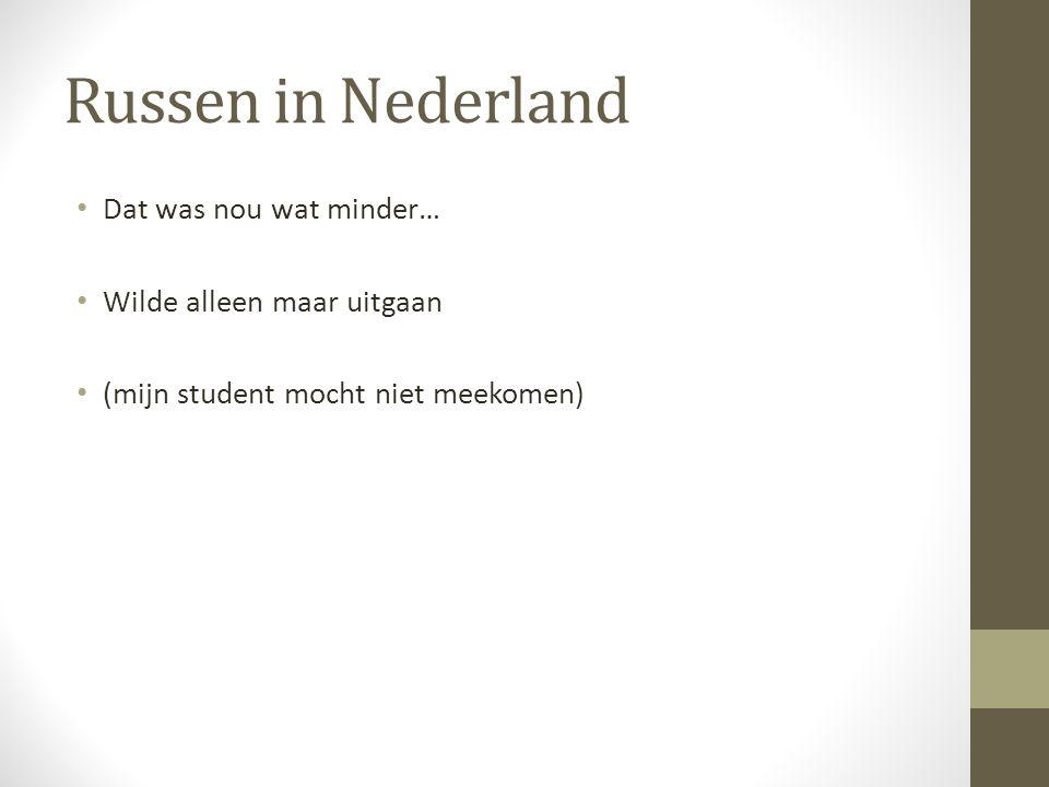 Russen in Nederland Dat was nou wat minder… Wilde alleen maar uitgaan (mijn student mocht niet meekomen)