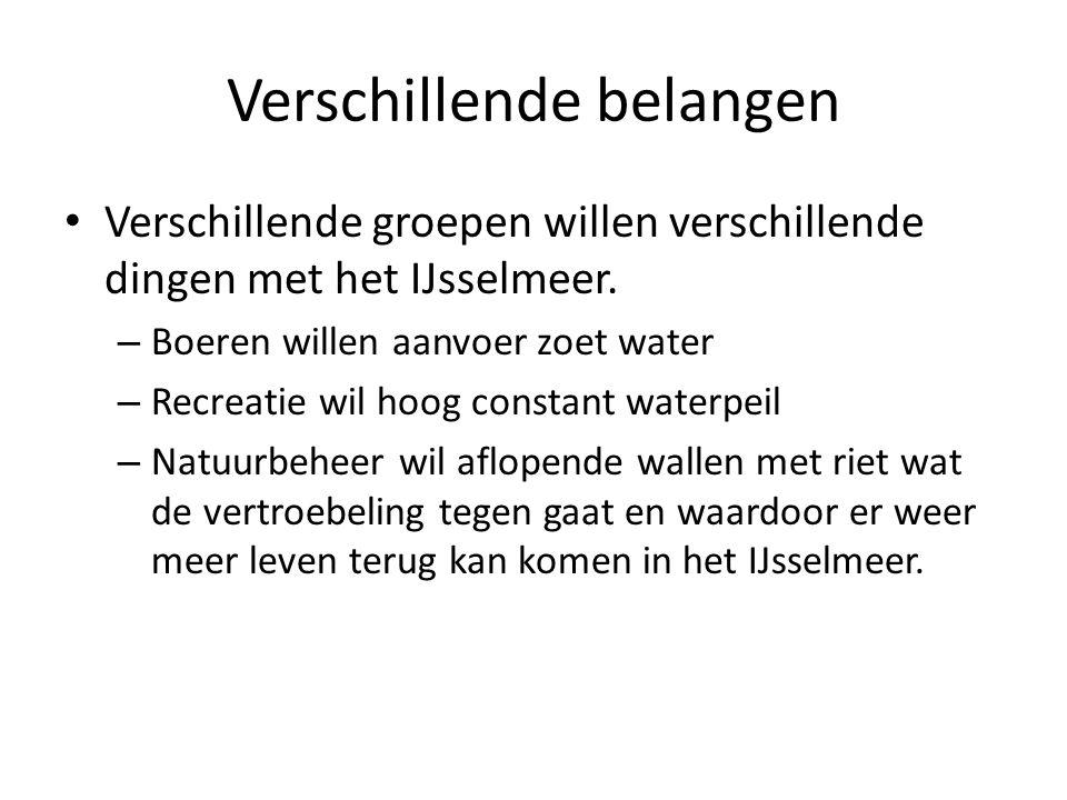 Verschillende belangen Verschillende groepen willen verschillende dingen met het IJsselmeer. – Boeren willen aanvoer zoet water – Recreatie wil hoog c