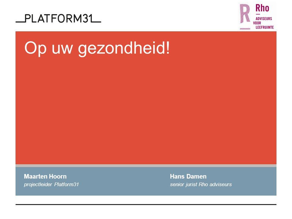 Op uw gezondheid! Maarten HoornHans Damen projectleider Platform31senior jurist Rho adviseurs