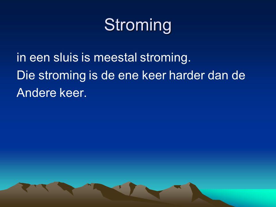 Stroming in een sluis is meestal stroming. Die stroming is de ene keer harder dan de Andere keer.