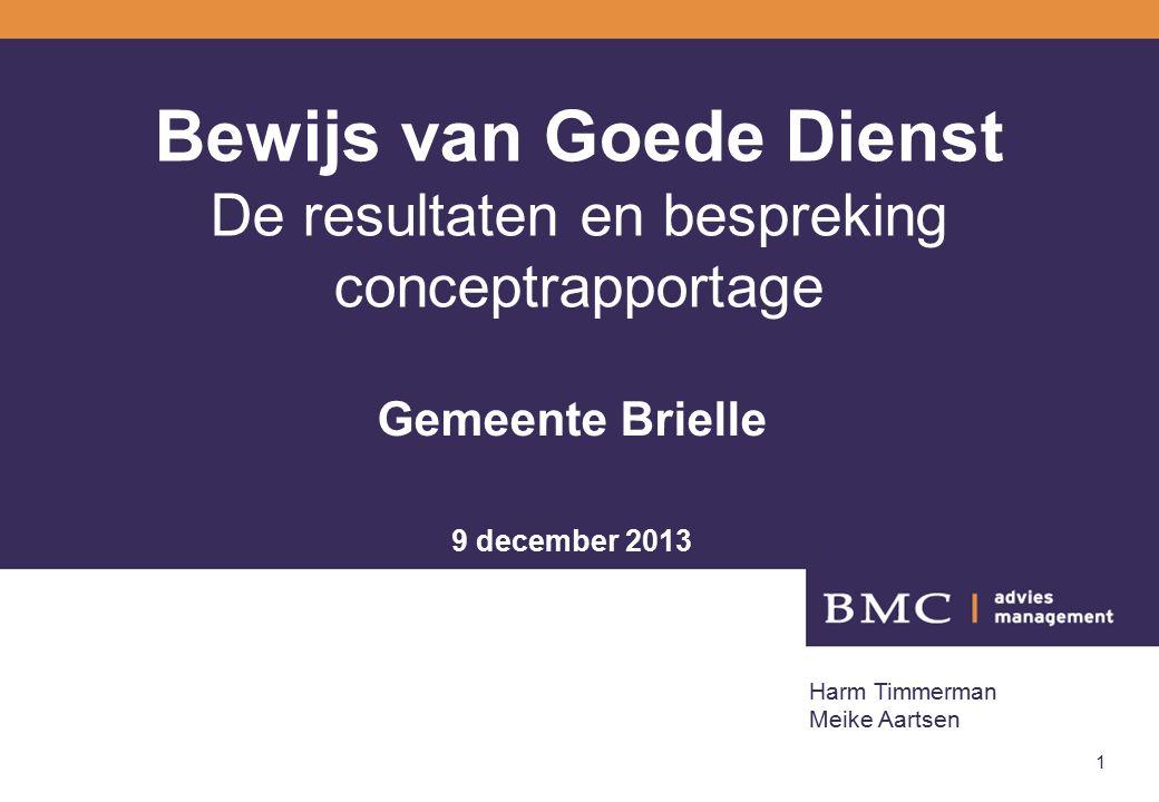 Bewijs van Goede Dienst De resultaten en bespreking conceptrapportage Gemeente Brielle 9 december 2013 1 Harm Timmerman Meike Aartsen