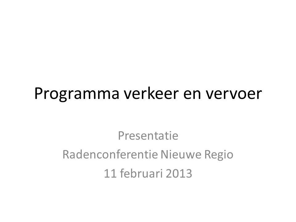 Programma verkeer en vervoer Presentatie Radenconferentie Nieuwe Regio 11 februari 2013