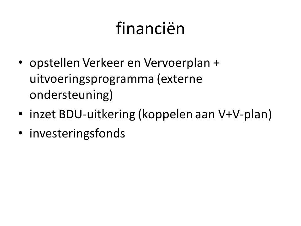 financiën opstellen Verkeer en Vervoerplan + uitvoeringsprogramma (externe ondersteuning) inzet BDU-uitkering (koppelen aan V+V-plan) investeringsfonds