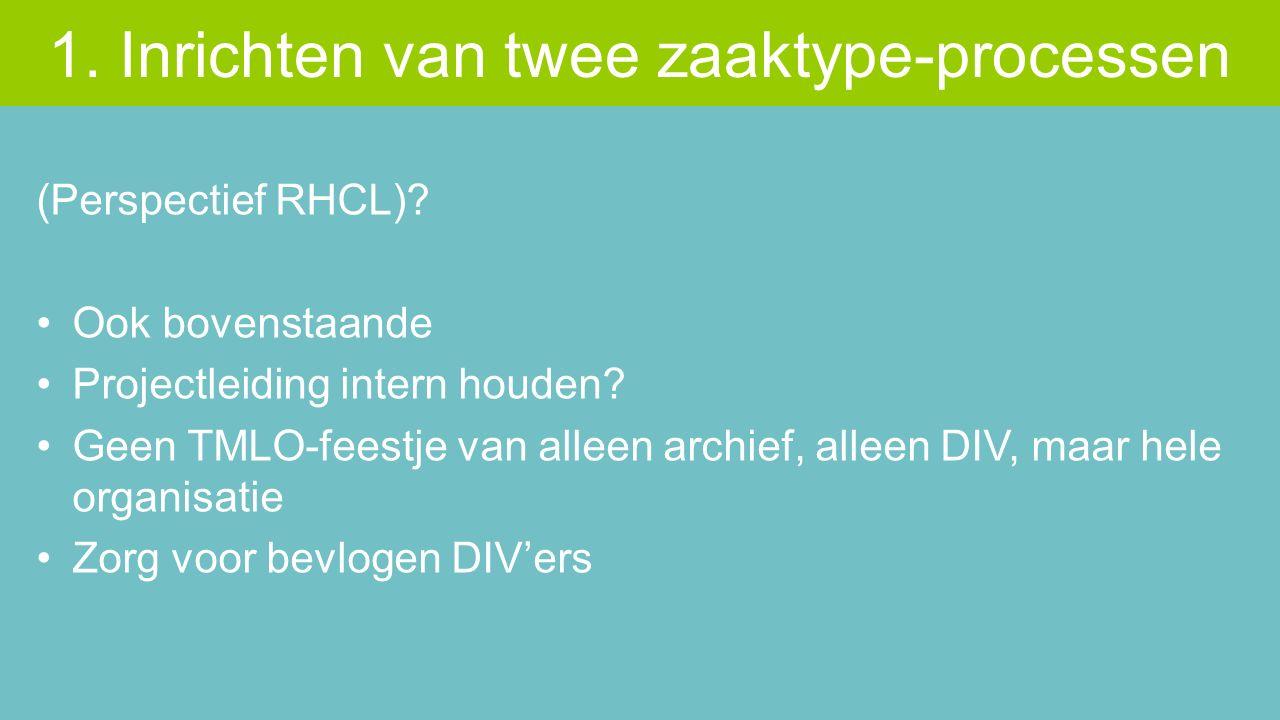 (Perspectief RHCL)? Ook bovenstaande Projectleiding intern houden? Geen TMLO-feestje van alleen archief, alleen DIV, maar hele organisatie Zorg voor b