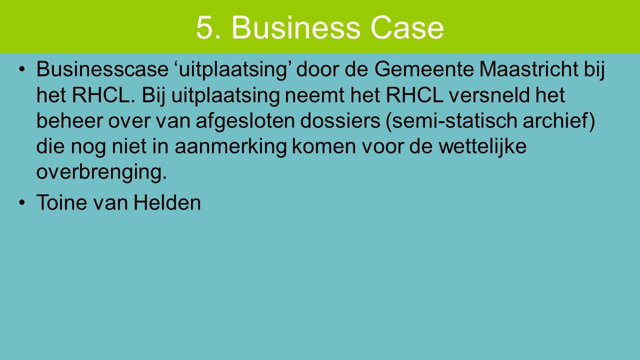 Businesscase 'uitplaatsing' door de Gemeente Maastricht bij het RHCL. Bij uitplaatsing neemt het RHCL versneld het beheer over van afgesloten dossiers