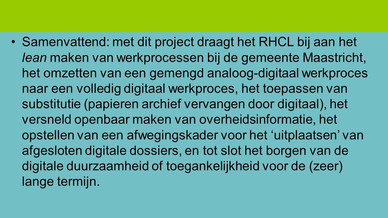 Samenvattend: met dit project draagt het RHCL bij aan het lean maken van werkprocessen bij de gemeente Maastricht, het omzetten van een gemengd analoo