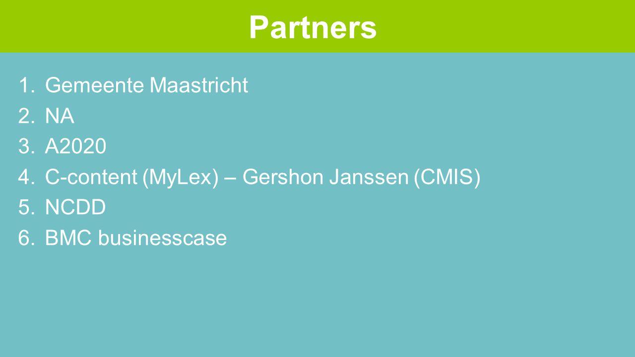 1.Gemeente Maastricht 2.NA 3.A2020 4.C-content (MyLex) – Gershon Janssen (CMIS) 5.NCDD 6.BMC businesscase Partners