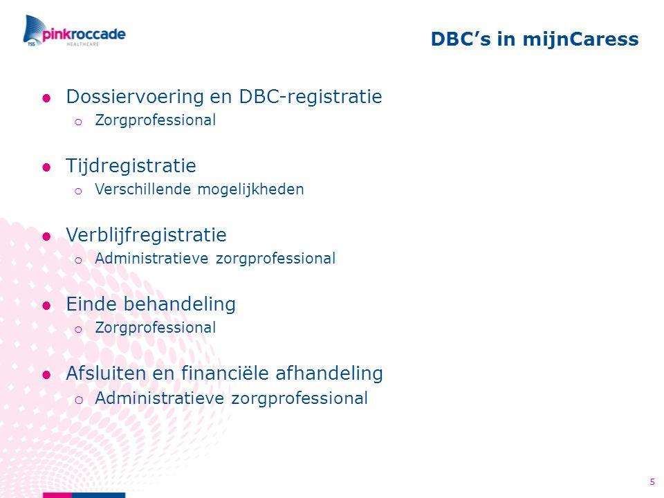●Dossiervoering en DBC-registratie o Zorgprofessional ●Tijdregistratie o Verschillende mogelijkheden ●Verblijfregistratie o Administratieve zorgprofes