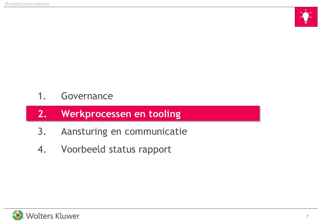18 Project Innovations 1.Governance 2.Aansturing en communicatie 3.Werkprocessen en tooling 4.Voorbeeld status rapport
