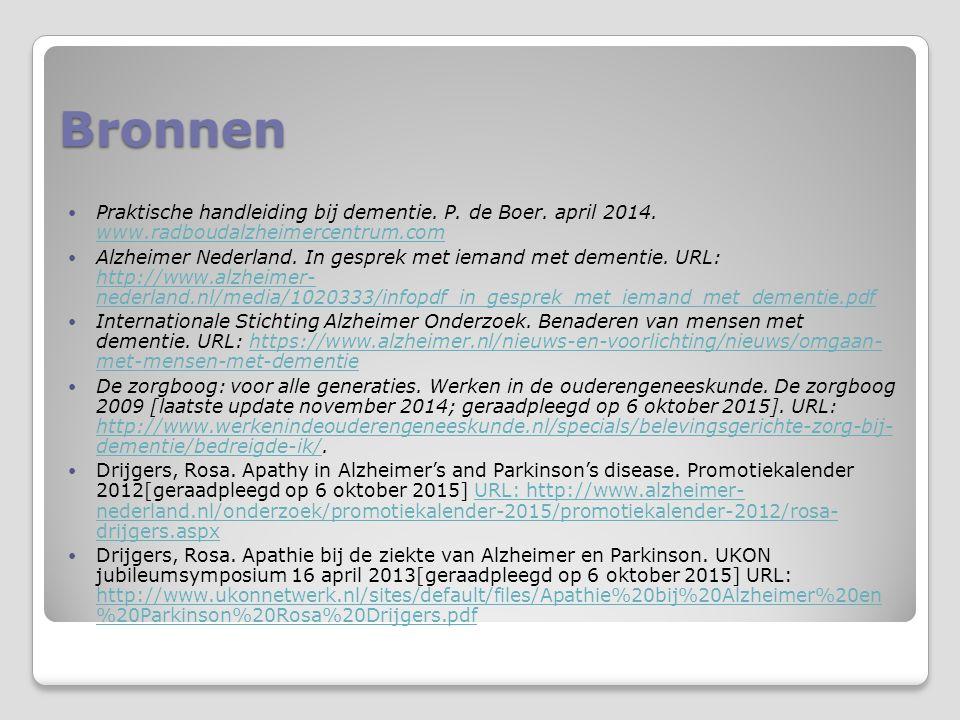 Bronnen Praktische handleiding bij dementie. P. de Boer. april 2014. www.radboudalzheimercentrum.com www.radboudalzheimercentrum.com Alzheimer Nederla