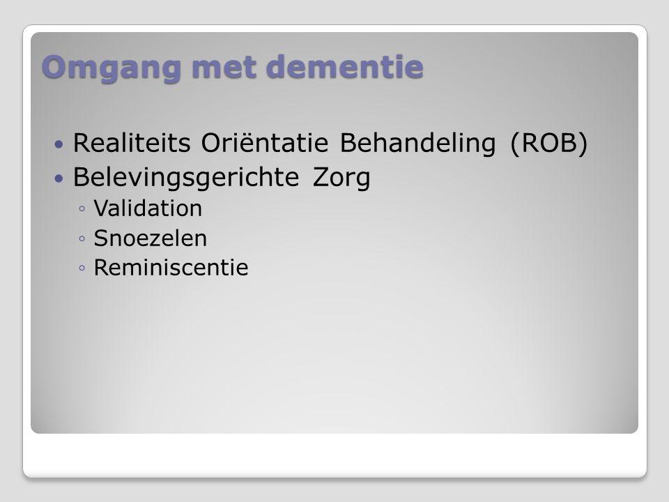Omgang met dementie Realiteits Oriëntatie Behandeling (ROB) Belevingsgerichte Zorg ◦Validation ◦Snoezelen ◦Reminiscentie