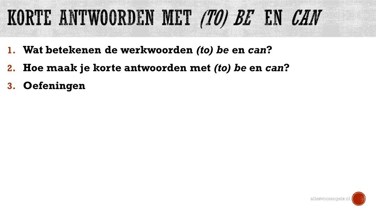 1. Wat betekenen de werkwoorden (to) be en can? 2. Hoe maak je korte antwoorden met (to) be en can? 3. Oefeningen allesvoorengels.nl