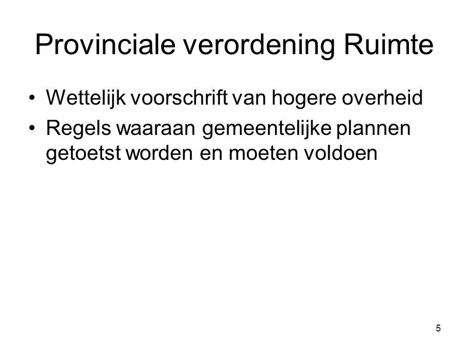 5 Provinciale verordening Ruimte Wettelijk voorschrift van hogere overheid Regels waaraan gemeentelijke plannen getoetst worden en moeten voldoen