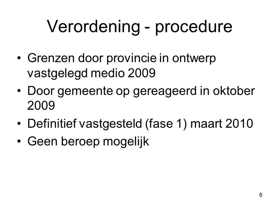 6 Verordening - procedure Grenzen door provincie in ontwerp vastgelegd medio 2009 Door gemeente op gereageerd in oktober 2009 Definitief vastgesteld (fase 1) maart 2010 Geen beroep mogelijk