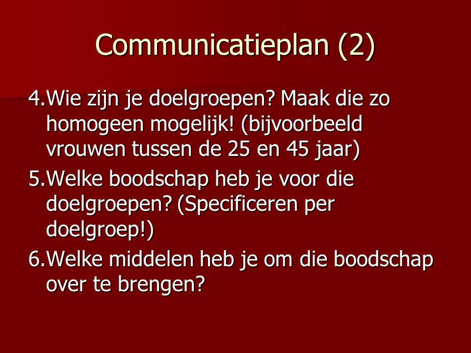 Communicatieplan (2) 4.Wie zijn je doelgroepen. Maak die zo homogeen mogelijk.