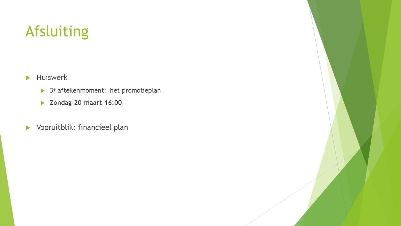 Afsluiting  Huiswerk  3 e aftekenmoment: het promotieplan  Zondag 20 maart 16:00  Vooruitblik: financieel plan