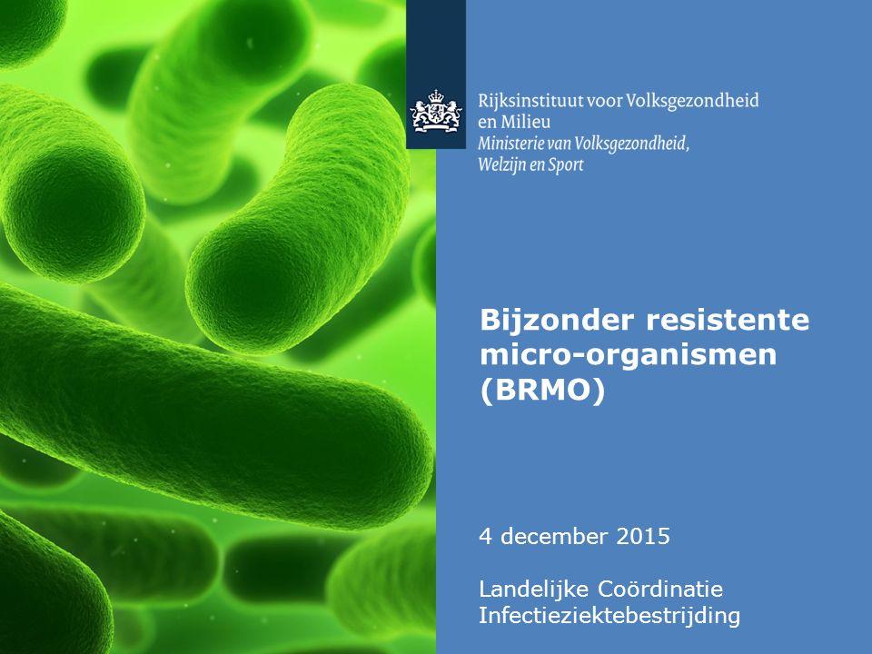 Tekst / één afbeelding Bijzonder resistente micro-organismen (BRMO) 4 december 2015 Landelijke Coördinatie Infectieziektebestrijding