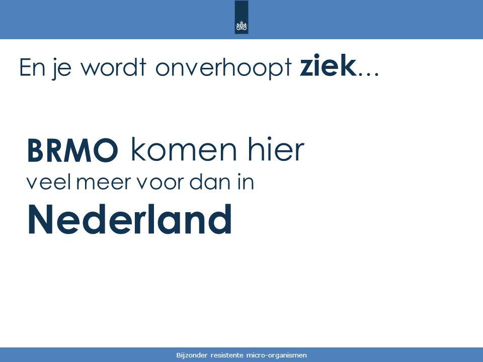 Tekst / één afbeelding Bijzonder resistente micro-organismen En je wordt onverhoopt ziek … komen hier veel meer voor dan in Nederland BRMO