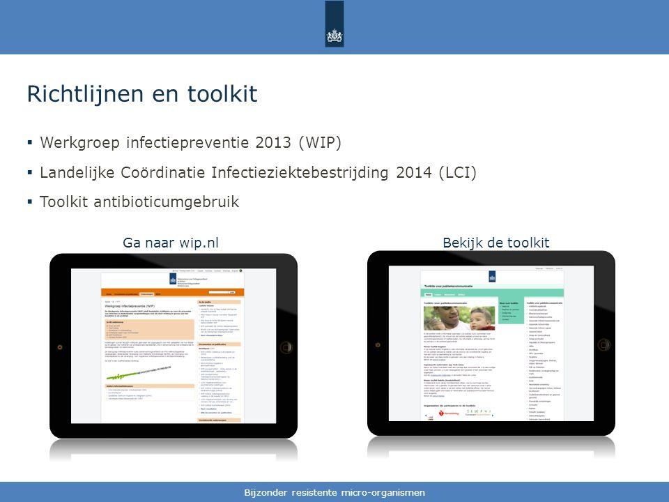 Tekst / één afbeelding Richtlijnen en toolkit  Werkgroep infectiepreventie 2013 (WIP)  Landelijke Coördinatie Infectieziektebestrijding 2014 (LCI)  Toolkit antibioticumgebruik Bijzonder resistente micro-organismen Ga naar wip.nlBekijk de toolkit
