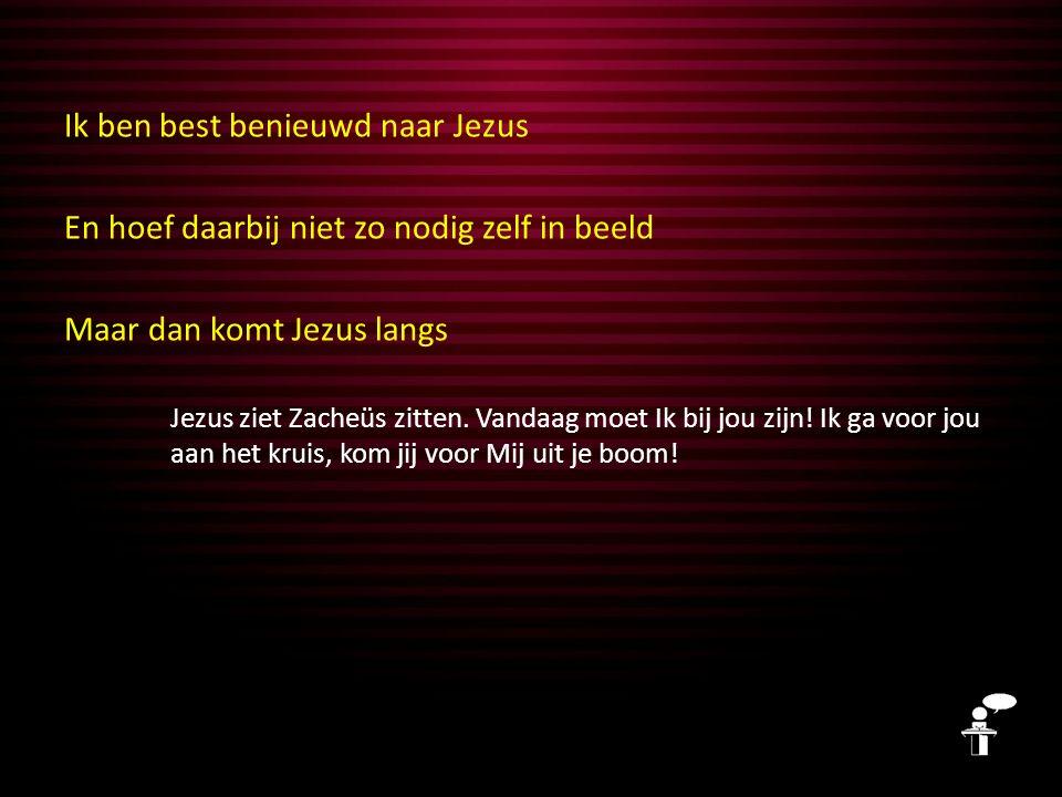 Ik ben best benieuwd naar Jezus En hoef daarbij niet zo nodig zelf in beeld Maar dan komt Jezus langs Jezus ziet Zacheüs zitten.